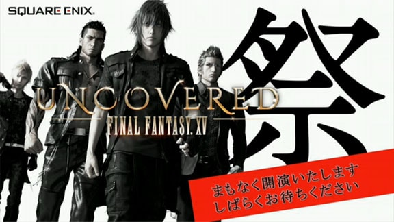 UNCOVERED FINAL FANTASY XV祭